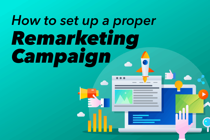 How to Set up a Proper Remarketing Campaign