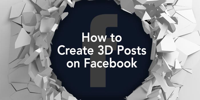 How to Create 3D Posts on Facebook