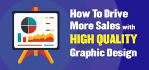 How To Drive More Sales with High Quality Graphic Design